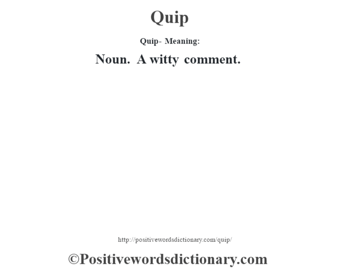Quip- Meaning: Noun. A witty comment.
