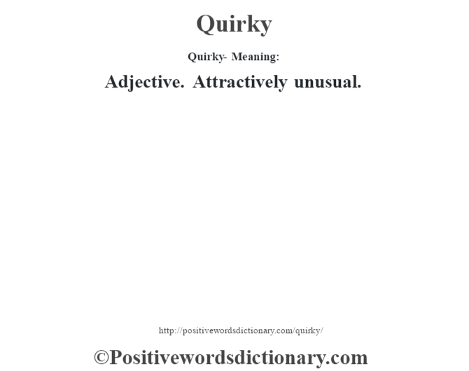 Quirky- Meaning: Adjective. Attractively unusual.