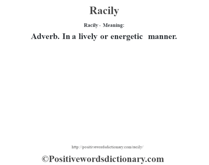 Racily - Meaning:   Adverb. In a lively or energetic manner.