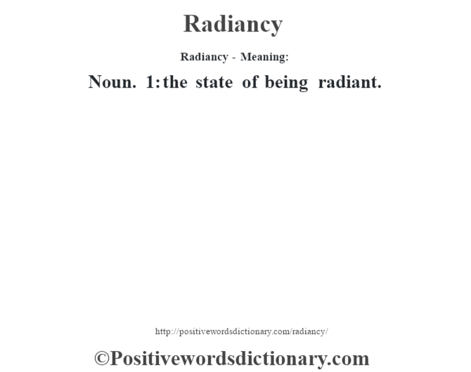 Radiancy - Meaning:   Noun. 1: the state of being radiant.