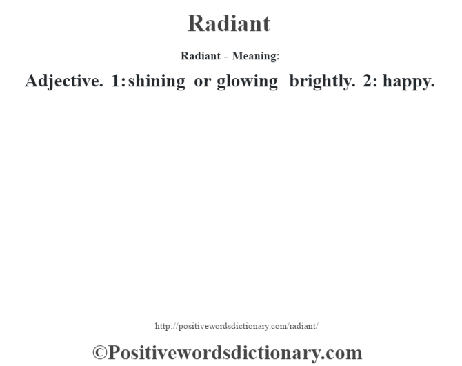 Radiant - Meaning:   Adjective. 1: shining or glowing brightly. 2: happy.