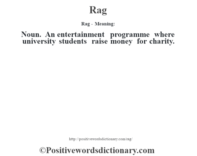Rag - Meaning:   Noun. An entertainment programme where university  students raise money for charity.