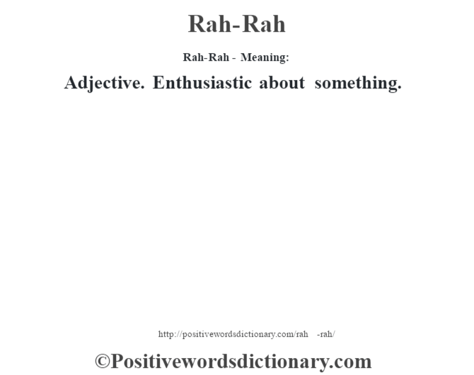 Rah-Rah - Meaning:   Adjective. Enthusiastic about something.