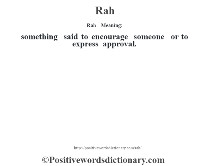 Rah - Meaning:   something said to encourage someone or to express approval.