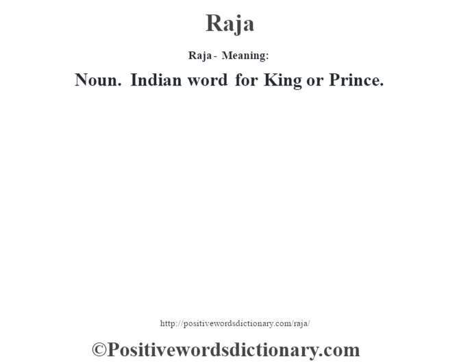 Raja - Meaning:   Noun. Indian word for King or Prince.