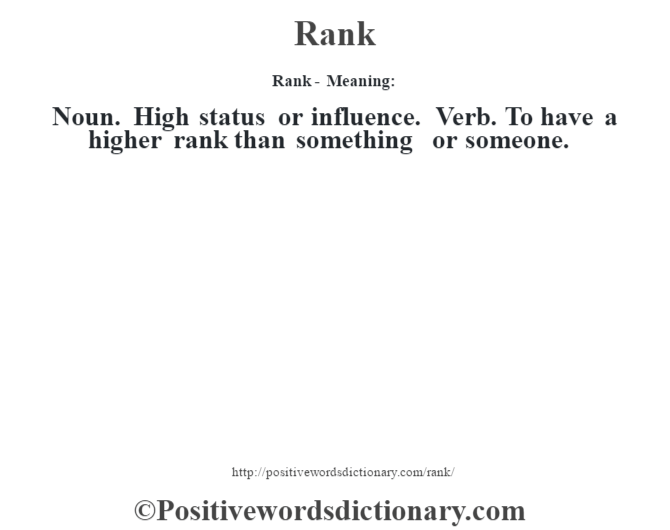 Rank - Meaning:   Noun. High status or influence. Verb. To have a higher rank than something or someone.