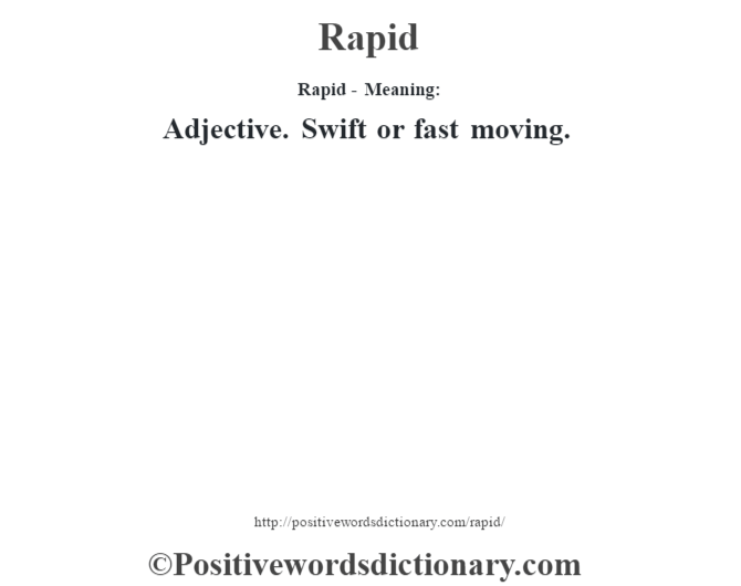 Rapid - Meaning:   Adjective. Swift or fast moving.