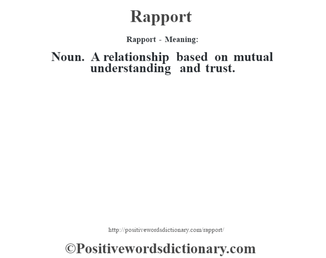 Rapport - Meaning:   Noun. A relationship based on mutual understanding and trust.