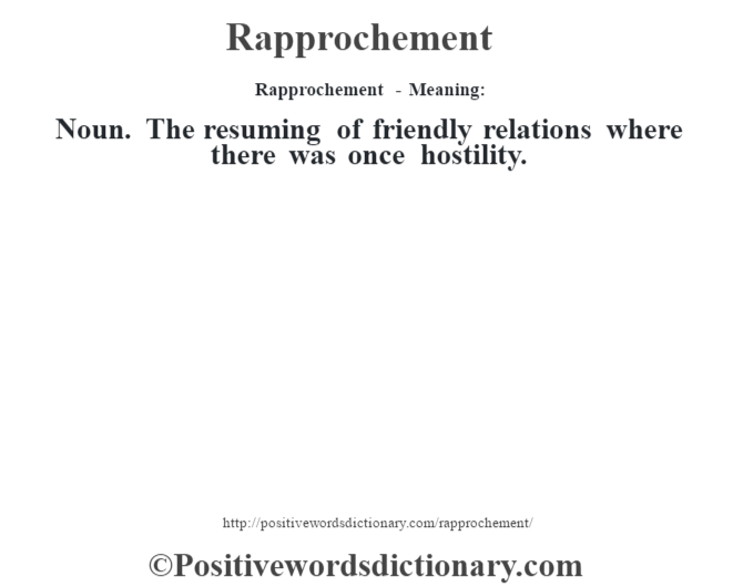 Rapprochement - Meaning:   Noun. The resuming of friendly relations where there was once hostility.