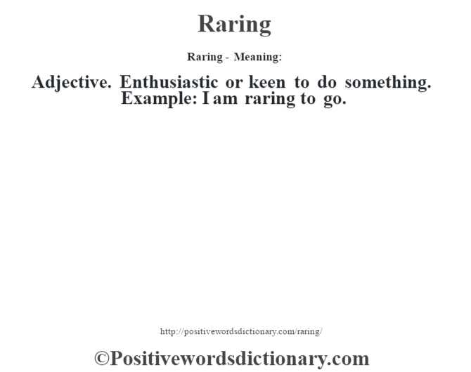 Raring - Meaning:   Adjective. Enthusiastic or keen to do something. Example: I am raring to go.