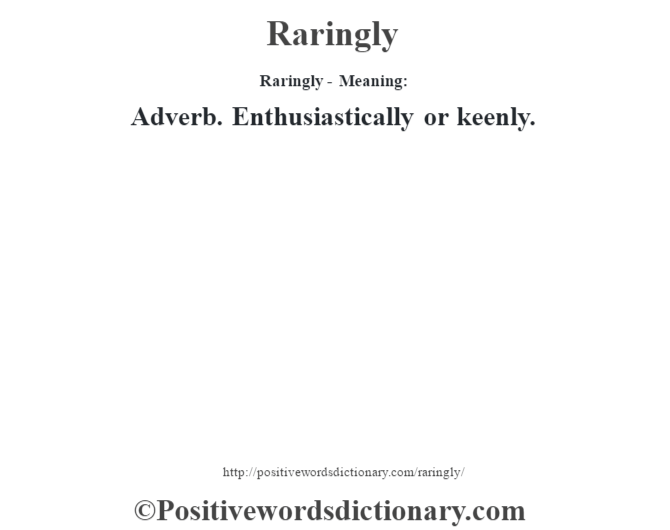Raringly - Meaning:   Adverb. Enthusiastically or keenly.