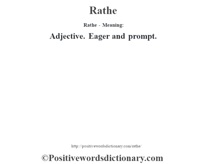 Rathe - Meaning:   Adjective. Eager and prompt.