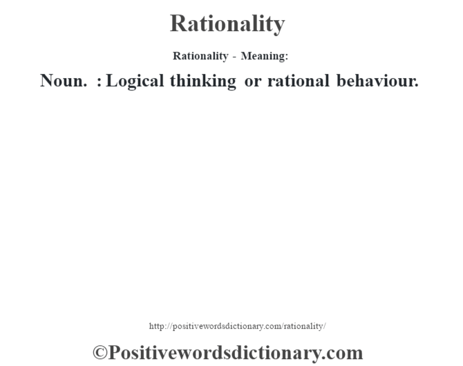 Rationality - Meaning:   Noun. : Logical thinking or rational behaviour.