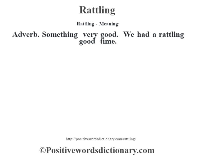 Rattling - Meaning:   Adverb. Something very good. We had a rattling good time.