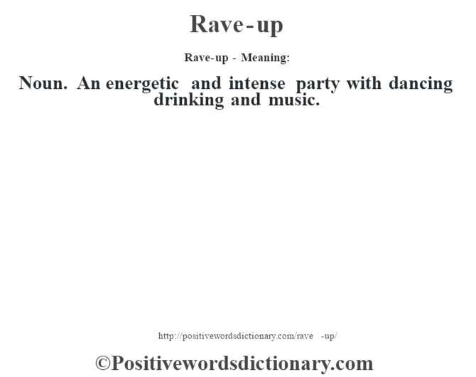 Rave-up - Meaning:   Noun. An energetic and intense party with dancing drinking and music.
