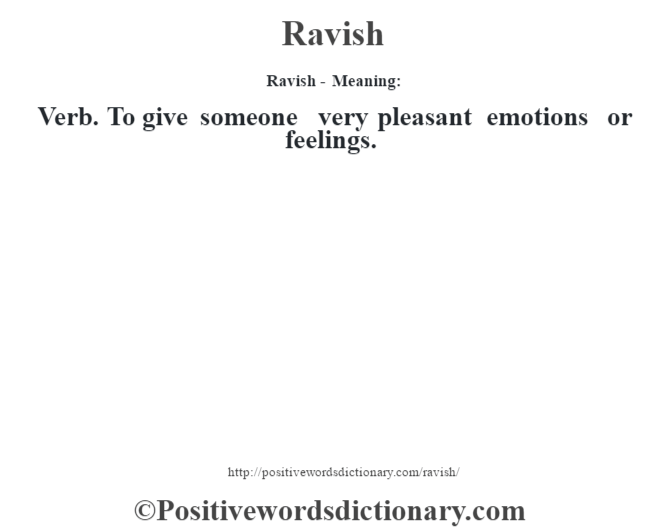 Ravish - Meaning:   Verb. To give someone very pleasant emotions or feelings.