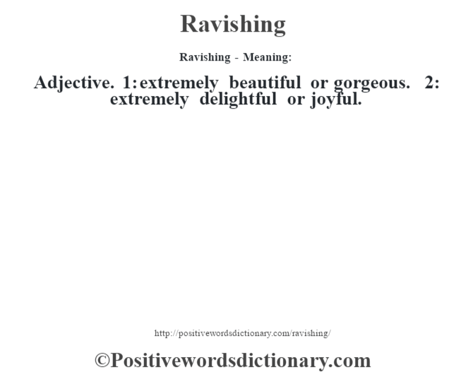 Ravishing - Meaning:   Adjective. 1: extremely beautiful or gorgeous. 2: extremely delightful or joyful.