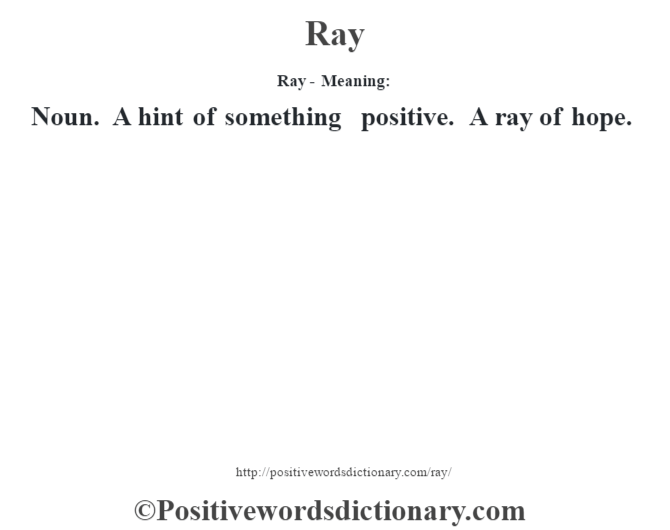 Ray - Meaning:   Noun. A hint of something positive. A ray of hope.