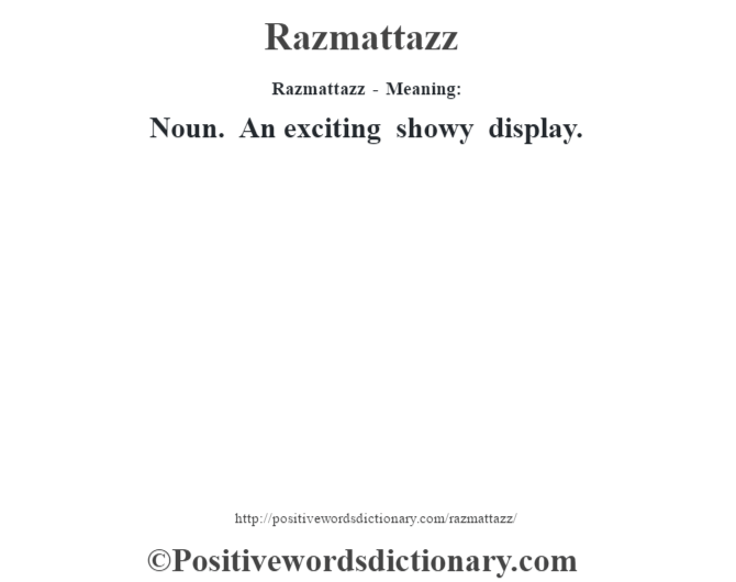Razmattazz - Meaning:   Noun. An exciting showy display.