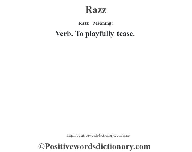 Razz - Meaning:   Verb. To playfully tease.