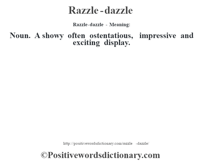 Razzle-dazzle - Meaning:   Noun. A showy often ostentatious, impressive and exciting display.