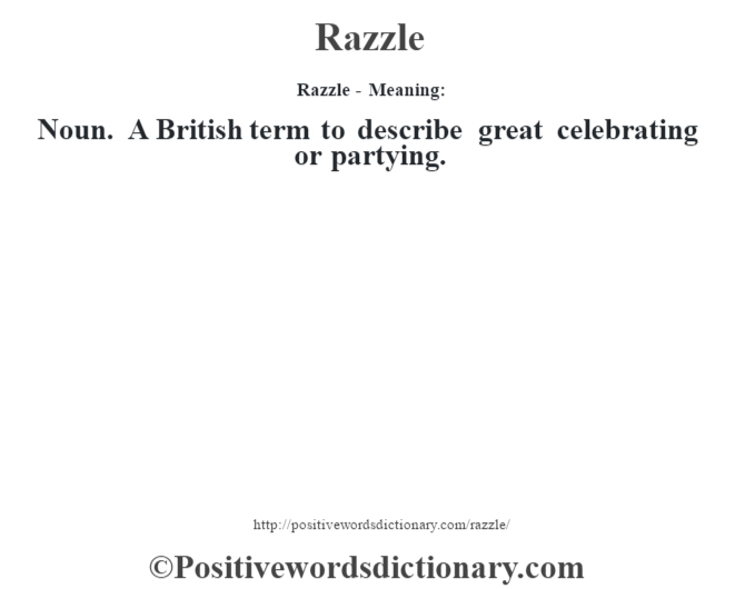 Razzle - Meaning:   Noun. A British term to describe great celebrating or partying.