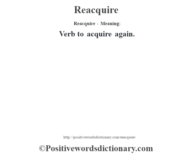 Reacquire - Meaning:   Verb to acquire again.