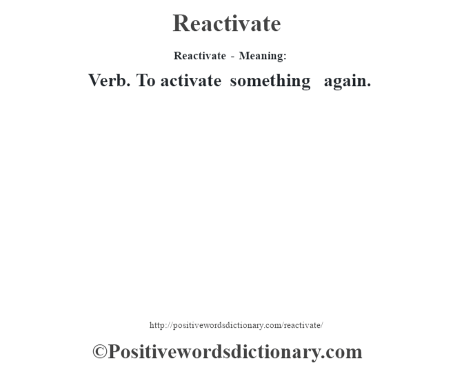 Reactivate - Meaning:   Verb. To activate something again.