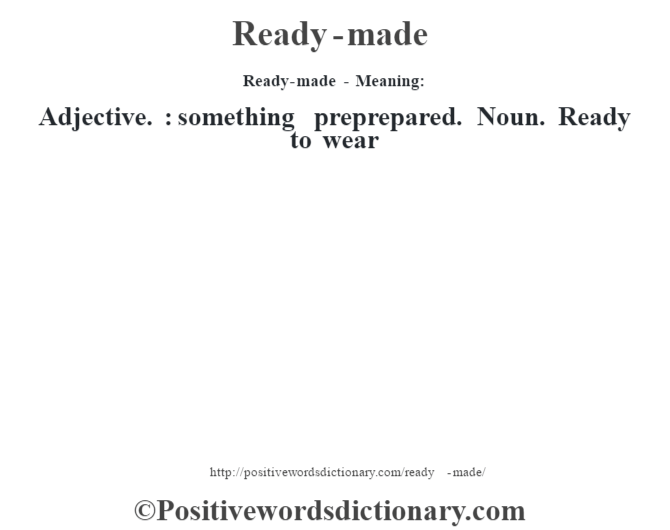 Ready-made - Meaning:   Adjective. : something preprepared. Noun. Ready to wear