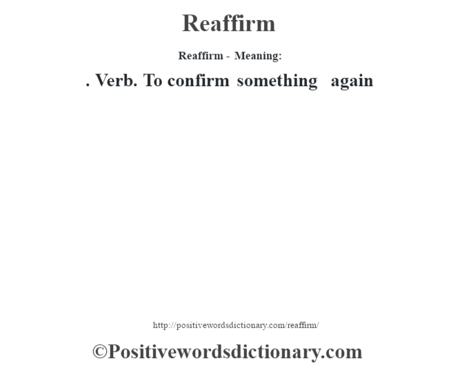 Reaffirm - Meaning:   . Verb. To confirm something again