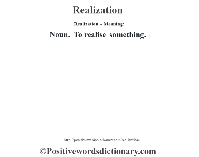 Realization - Meaning:   Noun. To realise something.