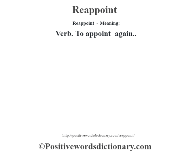 Reappoint - Meaning:   Verb. To appoint again..