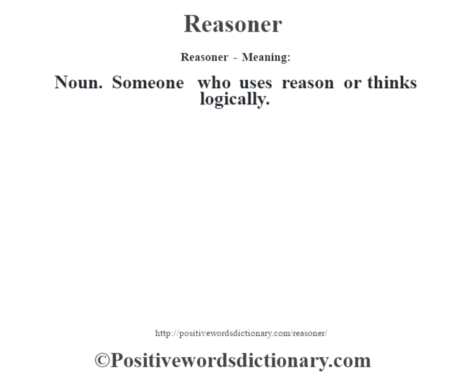 Reasoner - Meaning:   Noun. Someone who uses reason or thinks logically.