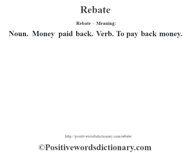 Rebate - Meaning:   Noun. Money paid back. Verb. To pay back money.