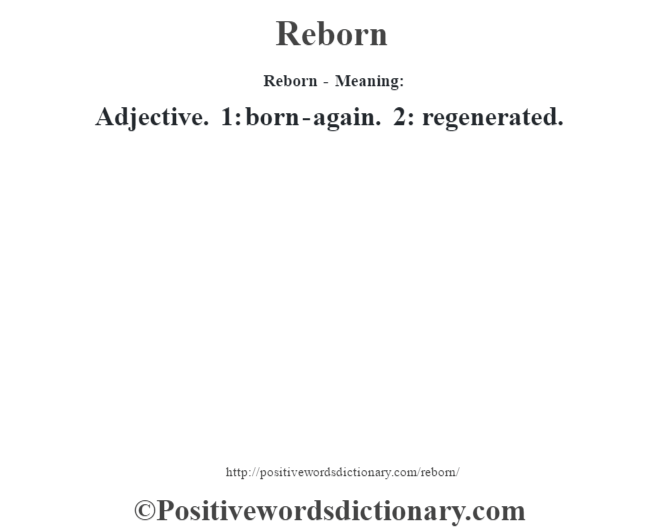 Reborn - Meaning:   Adjective. 1: born-again. 2: regenerated.