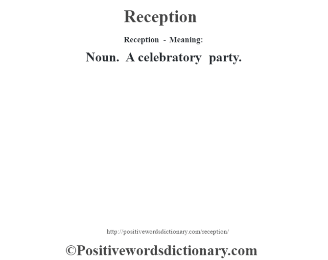 Reception - Meaning:   Noun. A celebratory party.