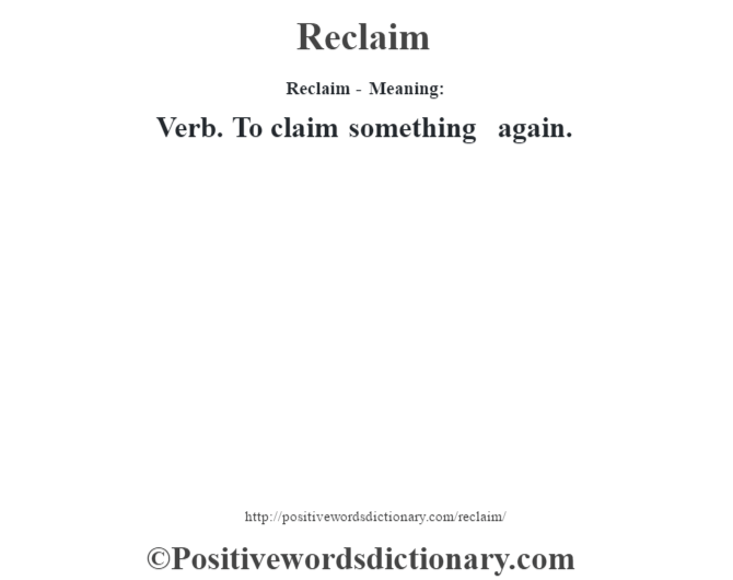 Reclaim - Meaning:   Verb. To claim something again.