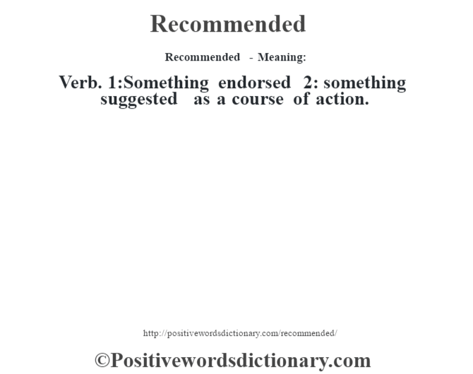 Recommended - Meaning:   Verb. 1:Something endorsed 2: something suggested as a course of action.