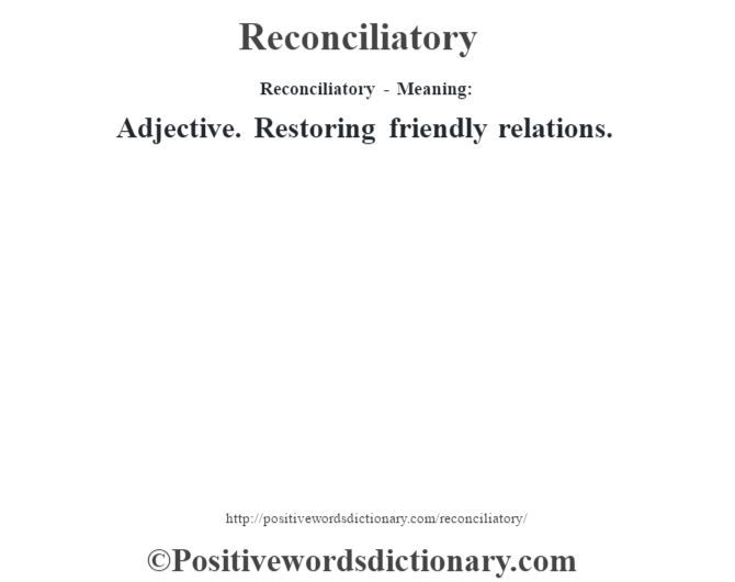 Reconciliatory - Meaning:   Adjective. Restoring friendly relations.