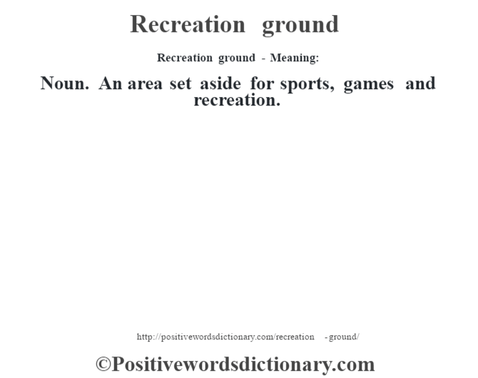 Recreation ground - Meaning:   Noun. An area set aside for sports, games and recreation.