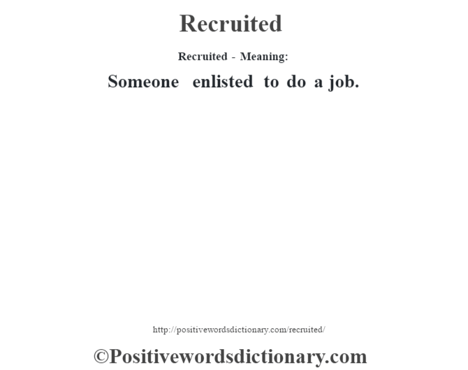 Recruited - Meaning:   Someone enlisted to do a job.
