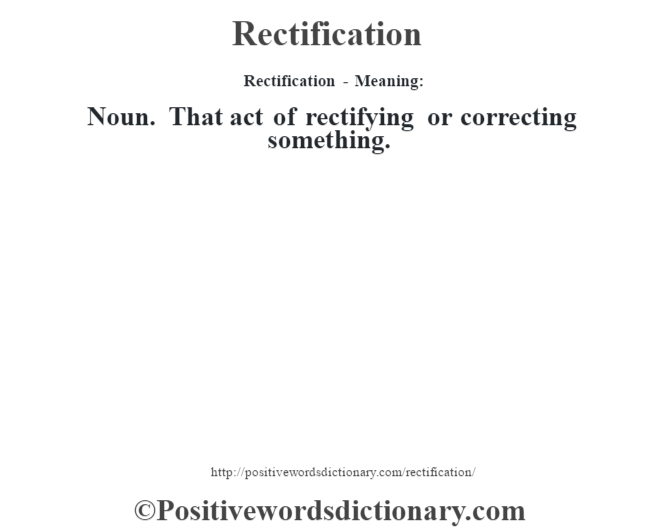 Rectification - Meaning:   Noun. That act of rectifying or correcting something.