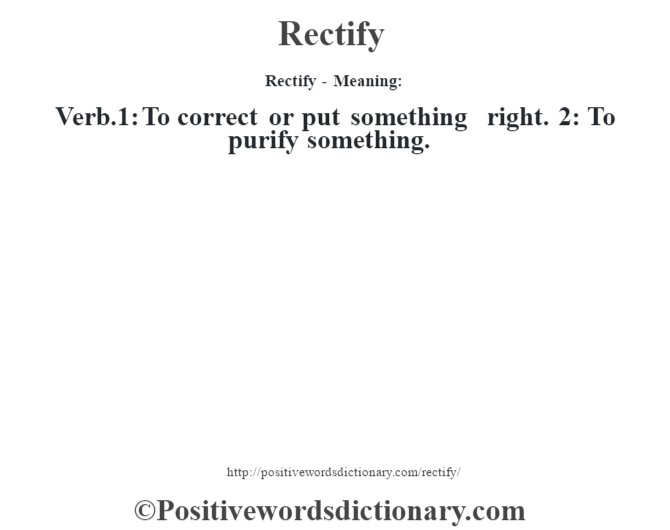 Rectify - Meaning:  Verb.1: To correct or put something right. 2: To purify something.