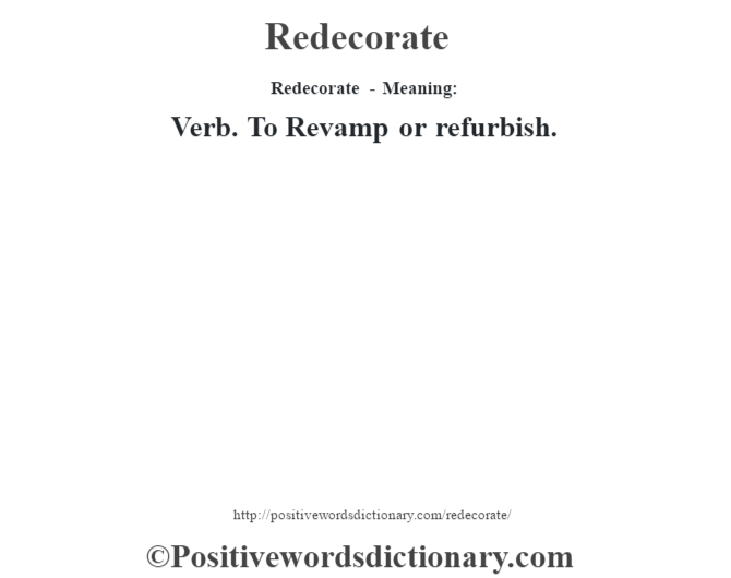 Redecorate - Meaning:   Verb. To  Revamp or refurbish.