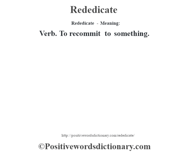Rededicate - Meaning:   Verb. To recommit to something.