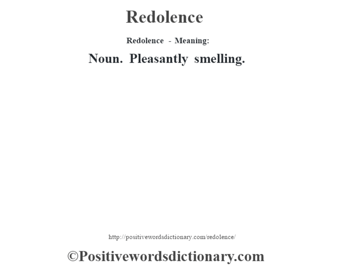 Redolence - Meaning:   Noun. Pleasantly smelling.