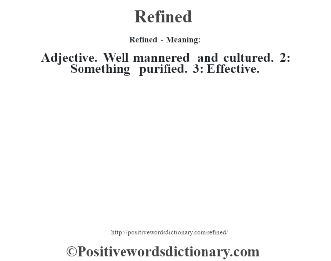 Refined - Meaning:   Adjective. Well mannered and cultured. 2: Something purified.  3: Effective.