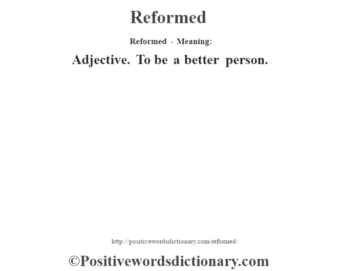 Reformed - Meaning:   Adjective. To be a better person.