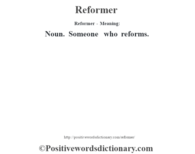 Reformer - Meaning:   Noun. Someone who reforms.