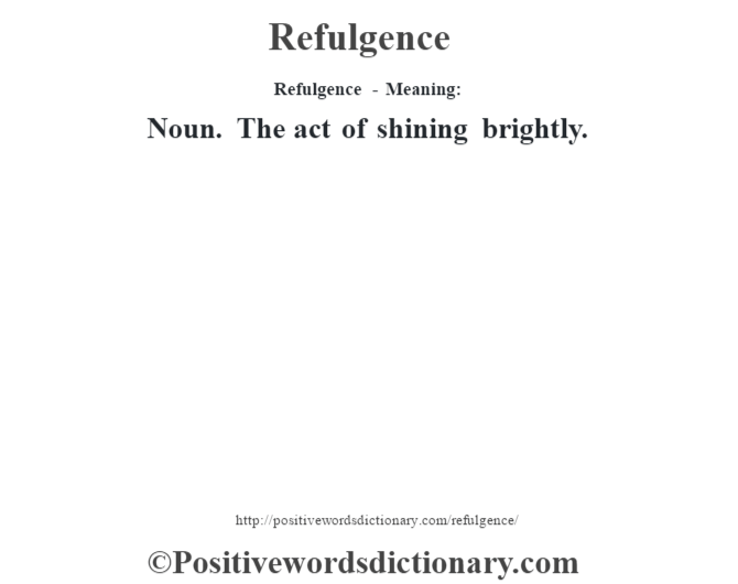 Refulgence - Meaning:   Noun. The act of shining brightly.